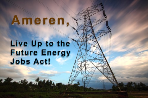 Ameren Live up to the Future Energy Jobs Act!